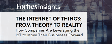 The Internet of Things: From Theory to Reality - Forbes Insights