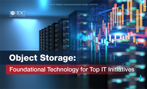 Object Storage: Foundational Technology for Top IT Initiatives - IDC InfoBrief